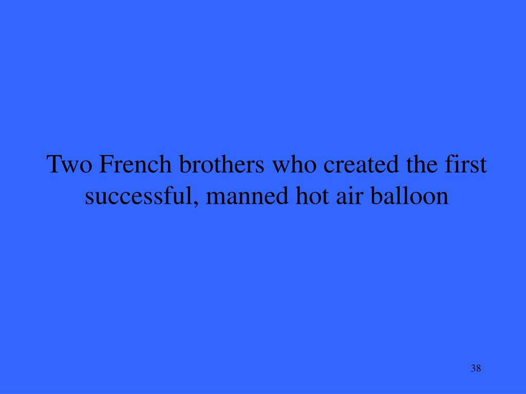 Two French brothers who created the first successful, manned hot air balloon