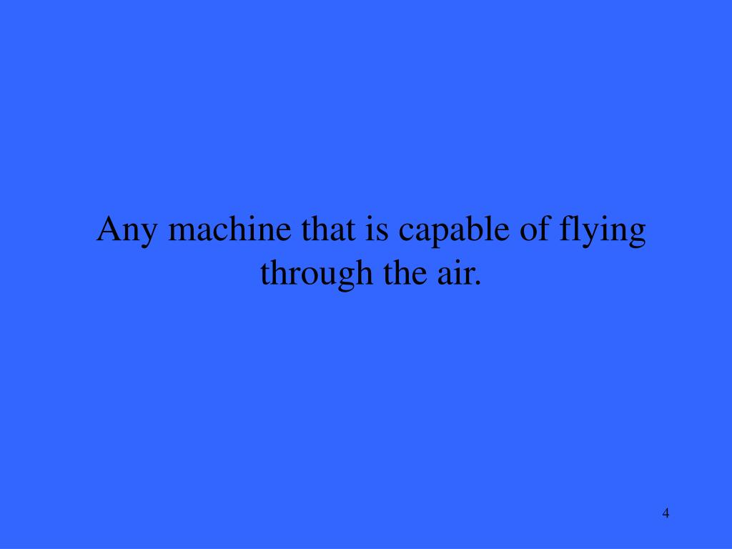 Any machine that is capable of flying through the air.