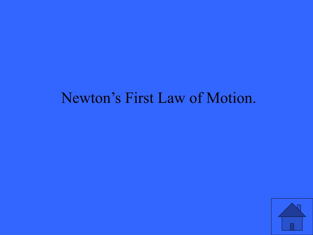 Newton's First Law of Motion.