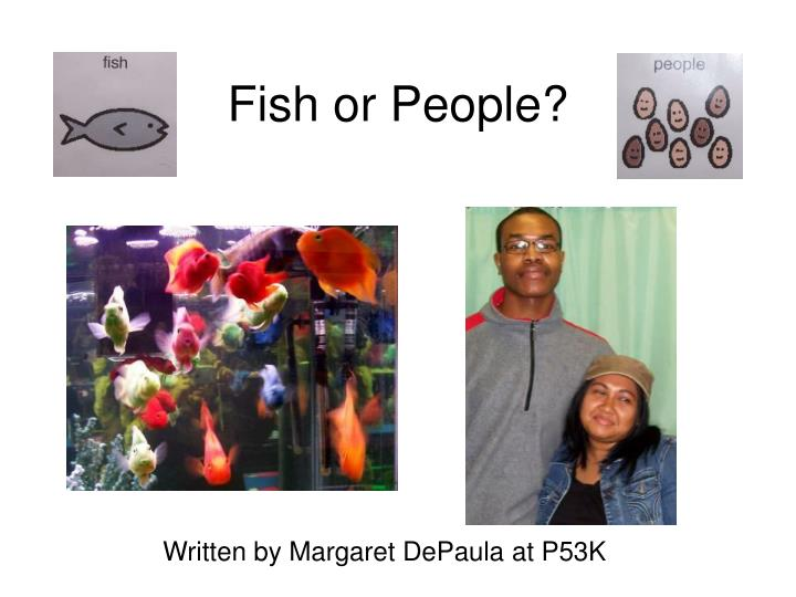 Fish or people