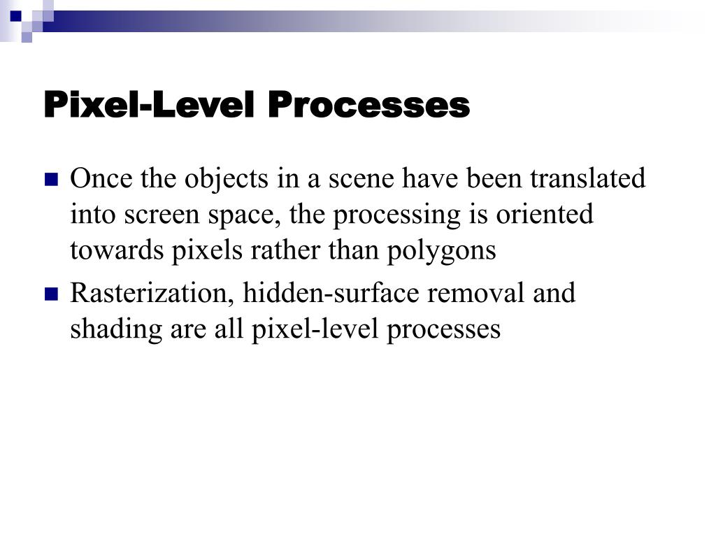 Pixel-Level Processes