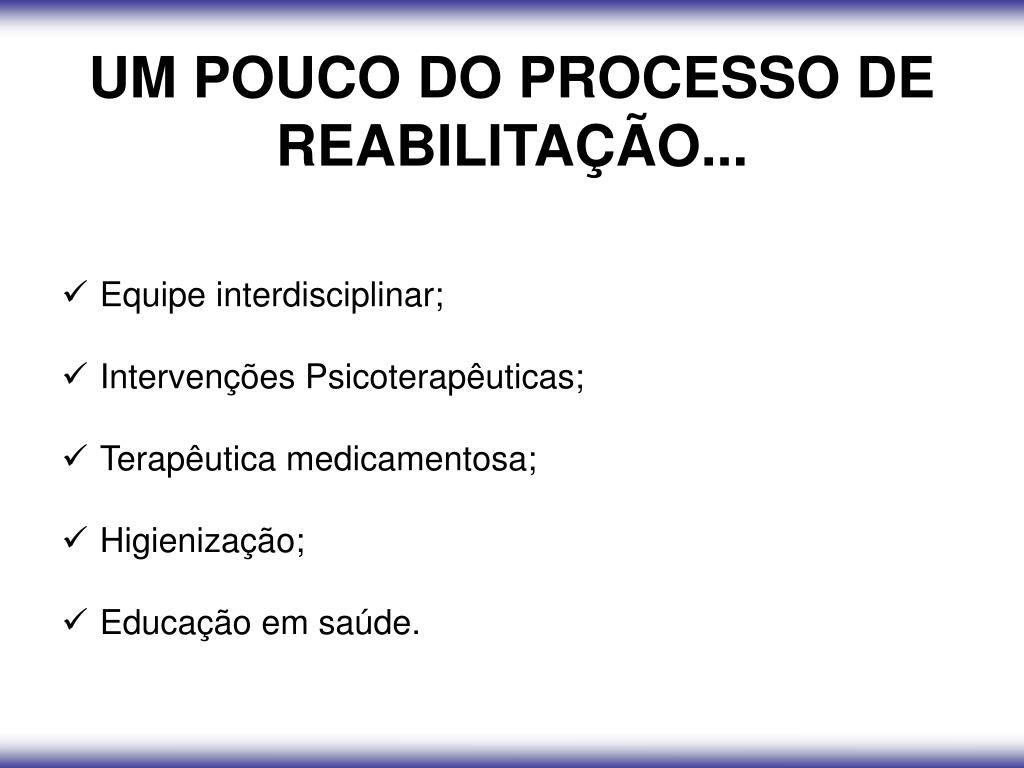 UM POUCO DO PROCESSO DE REABILITAÇÃO...
