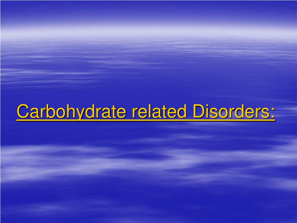 Carbohydrate related Disorders: