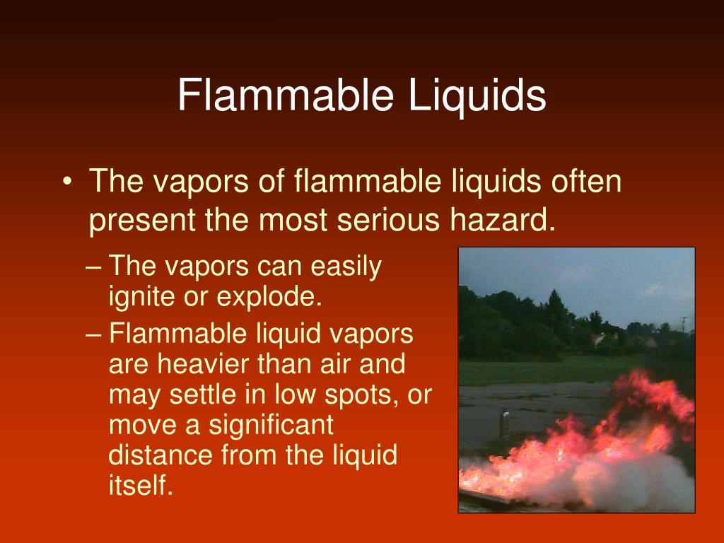 The vapors of flammable liquids often present the most serious hazard.