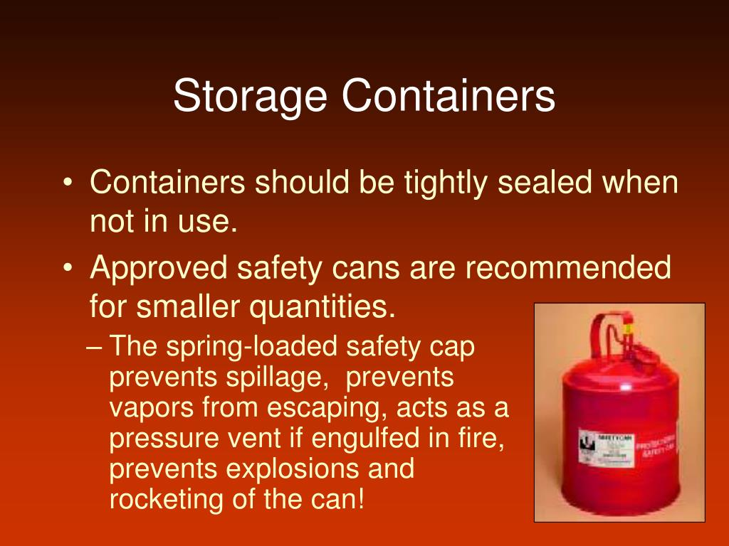 Containers should be tightly sealed when not in use.