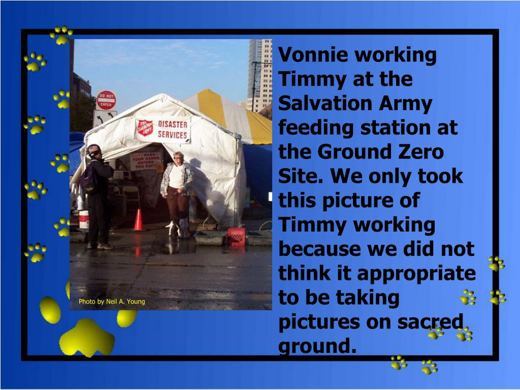 Vonnie working Timmy at the Salvation Army feeding station at the Ground Zero Site. We only took this picture of Timmy working because we did not think it appropriate to be taking pictures on sacred ground.