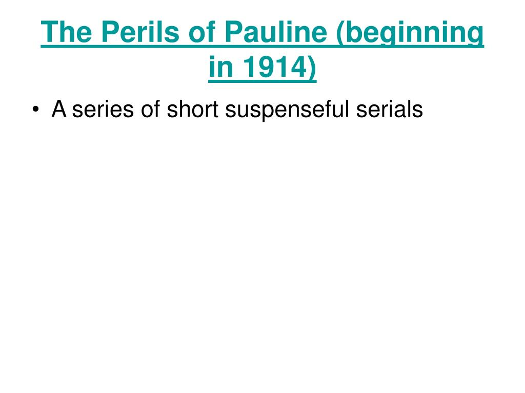 The Perils of Pauline (beginning in 1914)