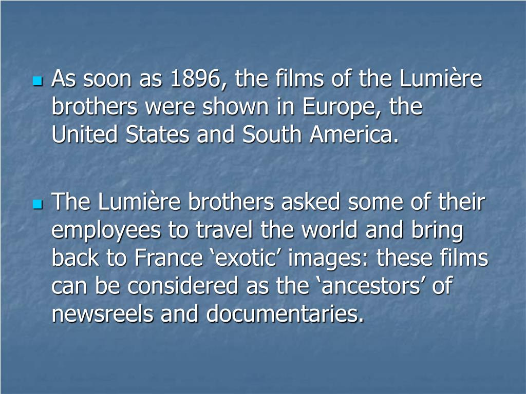 As soon as 1896, the films of the Lumière brothers were shown in Europe, the United States and South America.