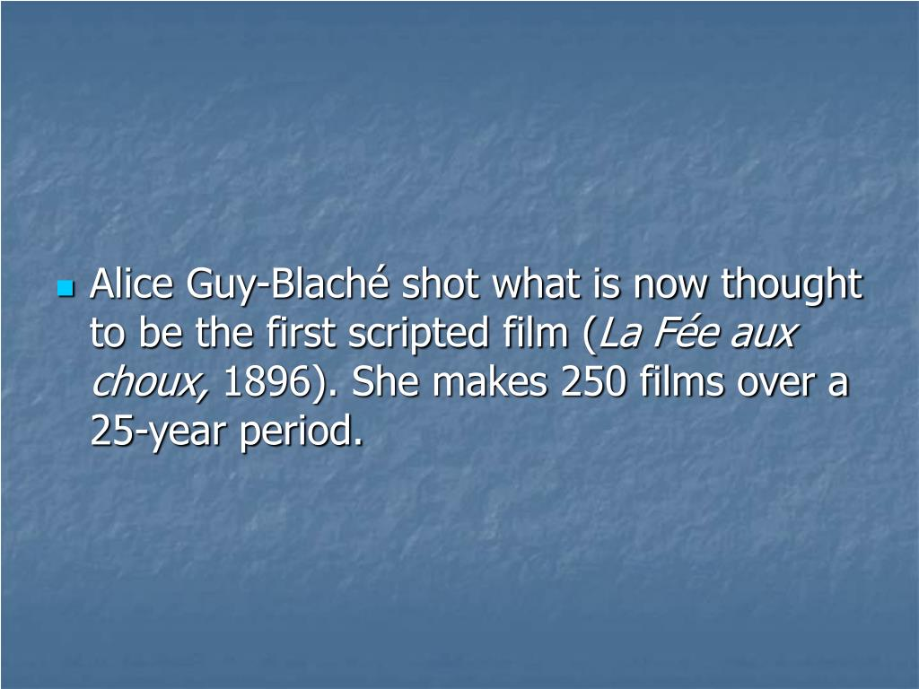 Alice Guy-Blaché shot what is now thought to be the first scripted film (