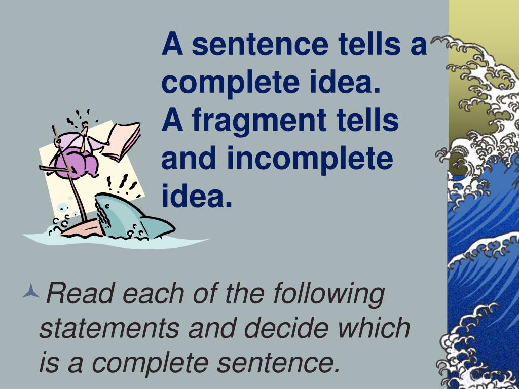 A sentence tells a complete idea.
