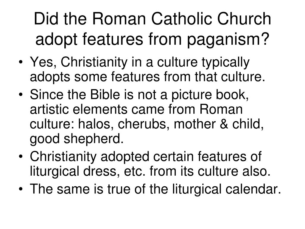 Did the Roman Catholic Church adopt features from paganism?
