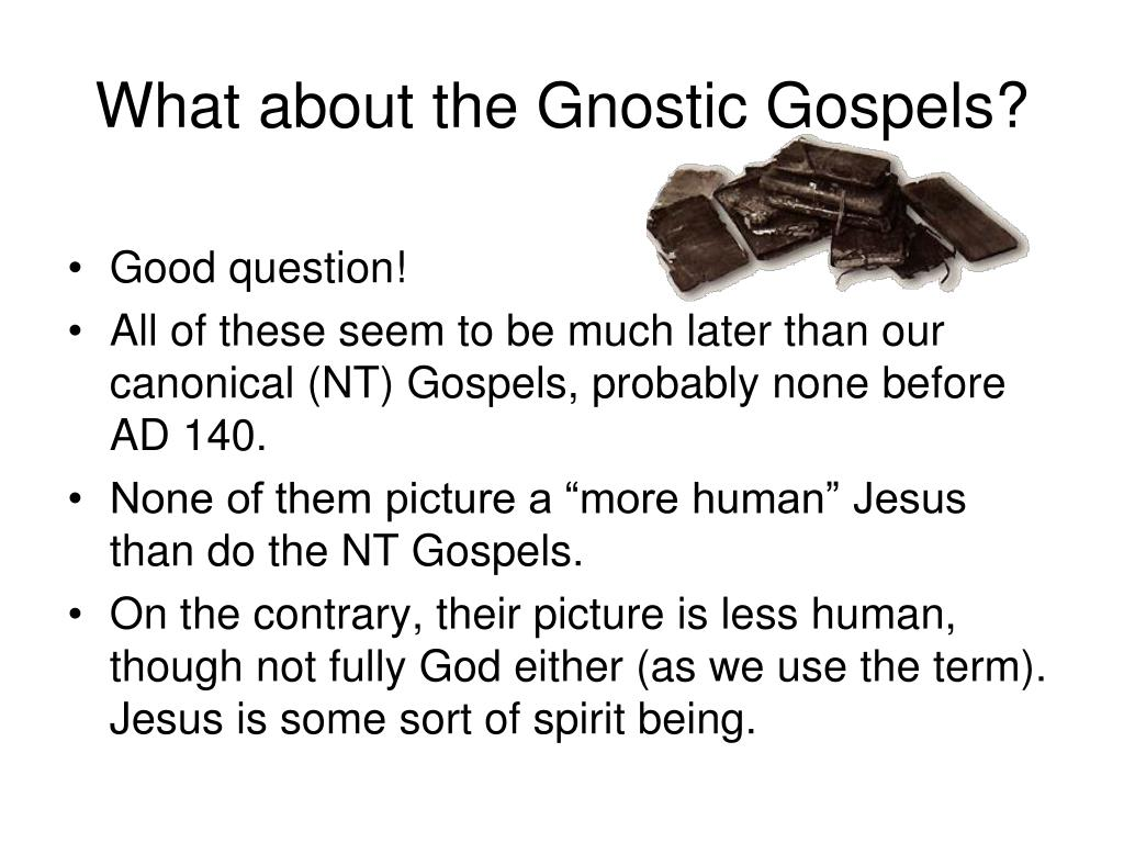 What about the Gnostic Gospels?