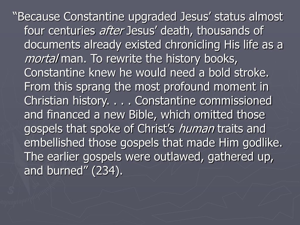 """Because Constantine upgraded Jesus' status almost four centuries"