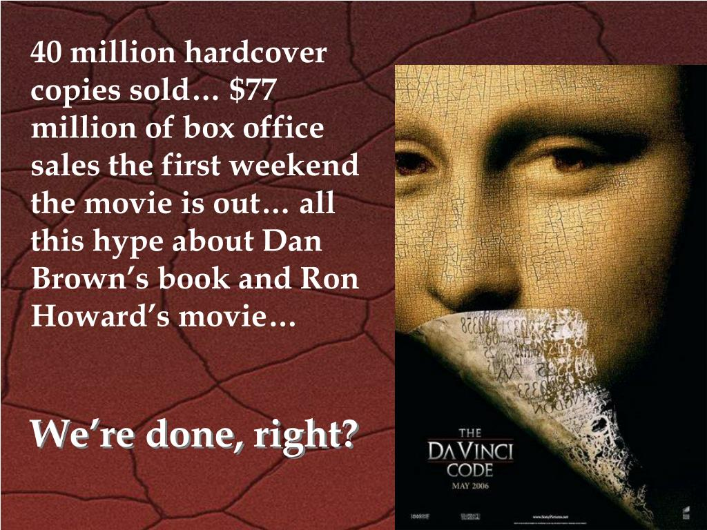 40 million hardcover copies sold… $77 million of box office sales the first weekend the movie is out… all this hype about Dan Brown's book and Ron Howard's movie…
