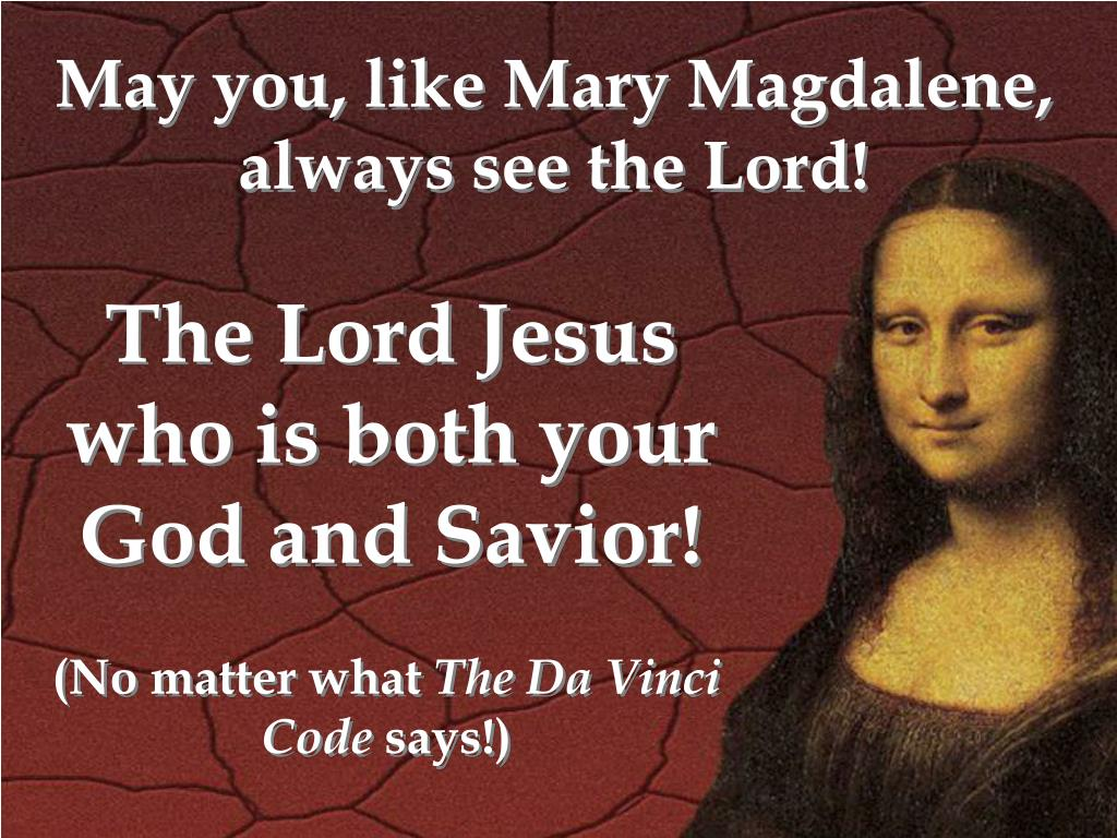 May you, like Mary Magdalene, always see the Lord!