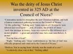was the deity of jesus christ invented in 325 ad at the council of nicea