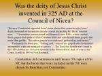 was the deity of jesus christ invented in 325 ad at the council of nicea37