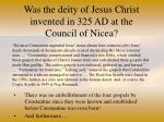 was the deity of jesus christ invented in 325 ad at the council of nicea38