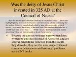 was the deity of jesus christ invented in 325 ad at the council of nicea47