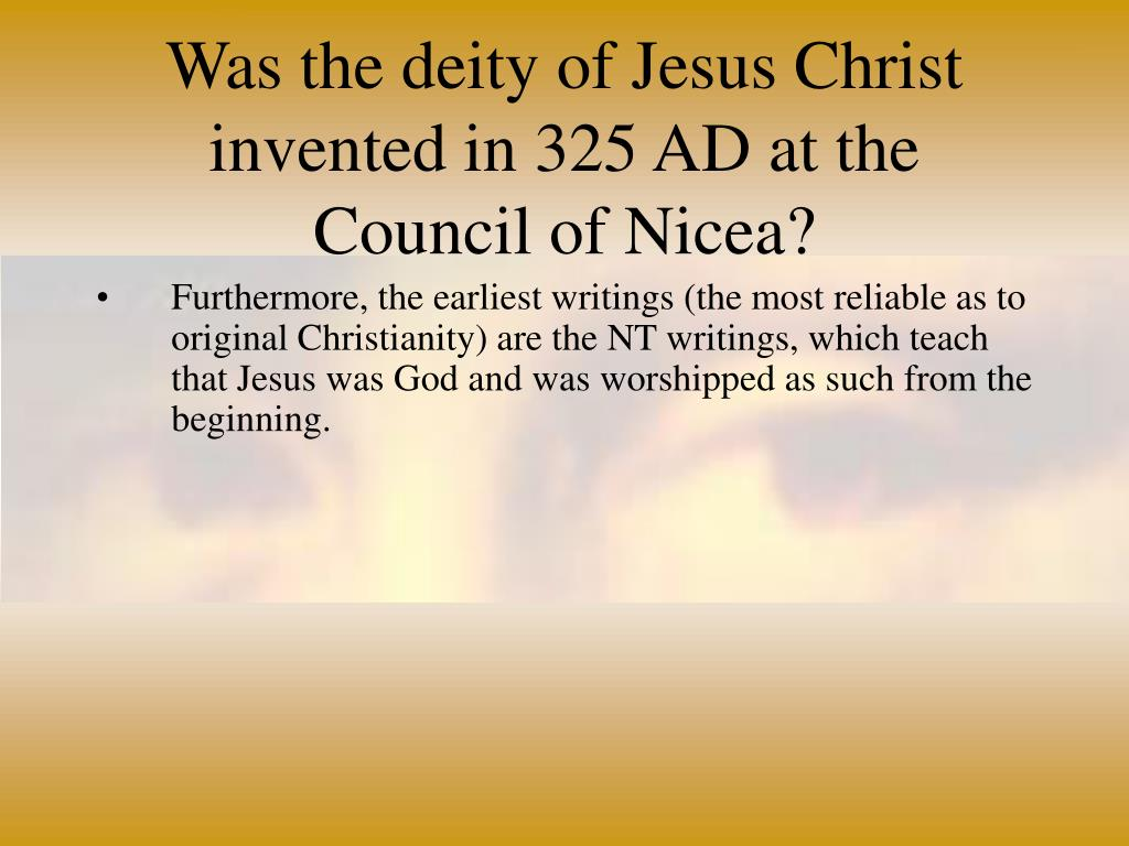 Was the deity of Jesus Christ invented in 325 AD at the Council of Nicea?