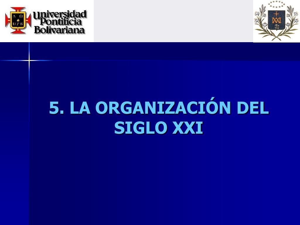 5. LA ORGANIZACIÓN DEL SIGLO XXI