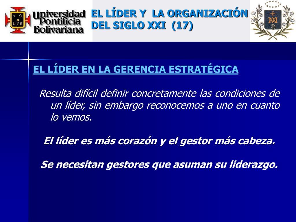 EL LÍDER Y  LA ORGANIZACIÓN DEL SIGLO XXI  (17)