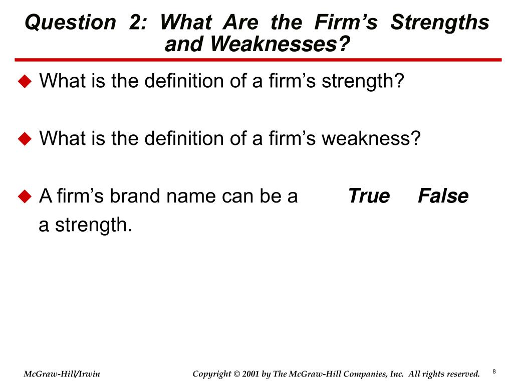 Question  2:  What  Are  the  Firm's  Strengths and Weaknesses?
