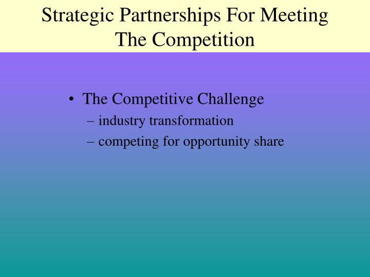 Strategic partnerships for meeting the competition