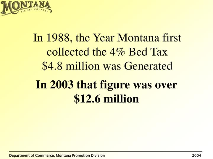In 1988 the year montana first collected the 4 bed tax 4 8 million was generated