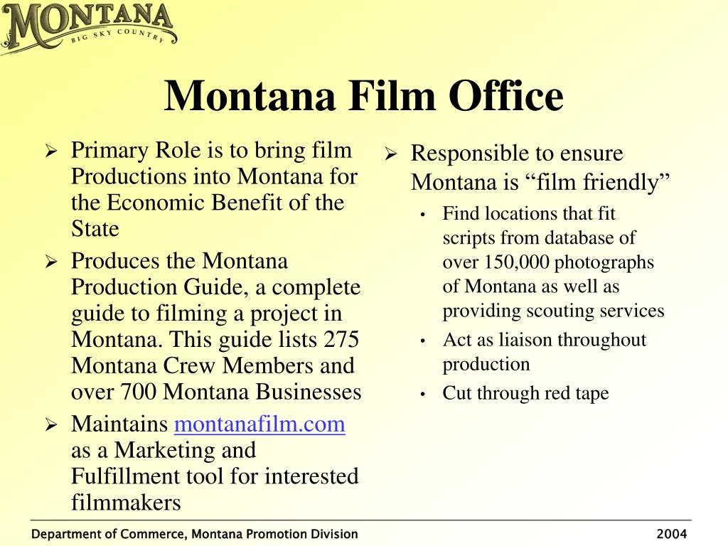 Primary Role is to bring film Productions into Montana for the Economic Benefit of the State