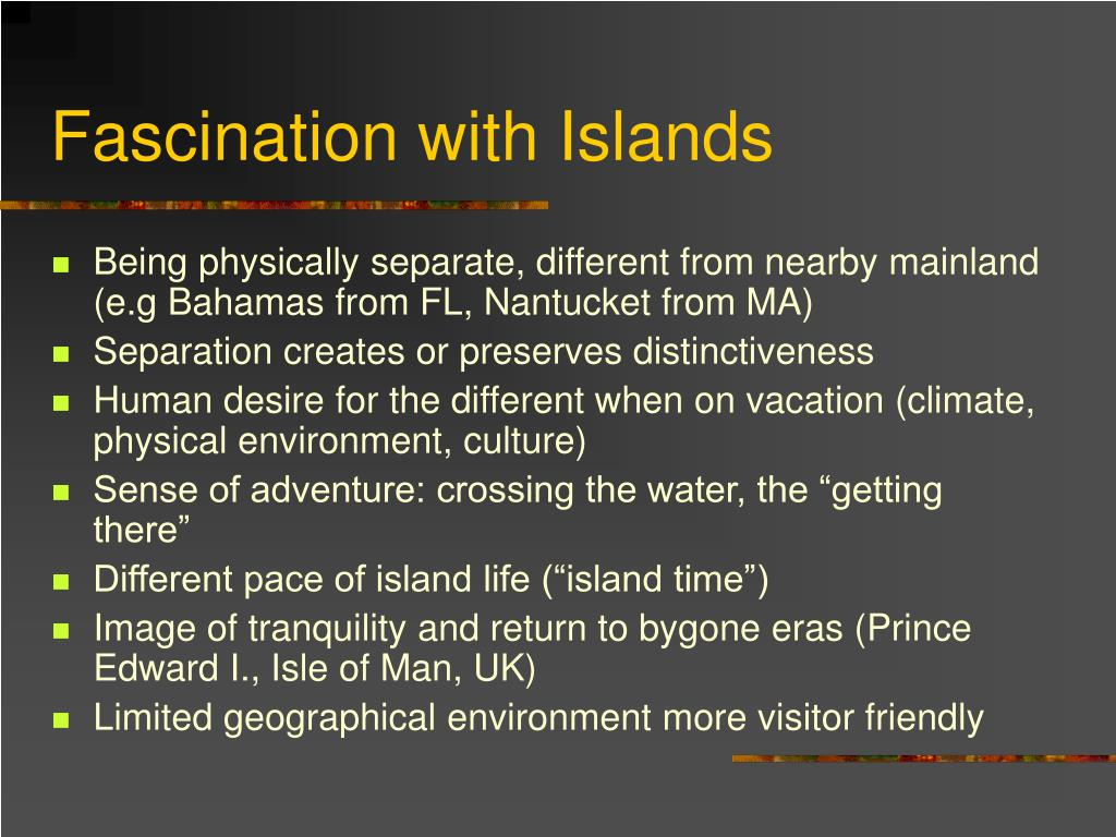 Fascination with Islands