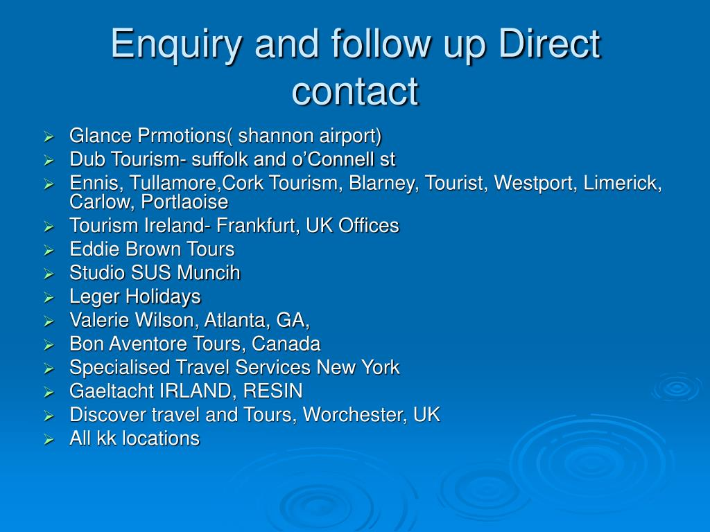 Enquiry and follow up Direct contact
