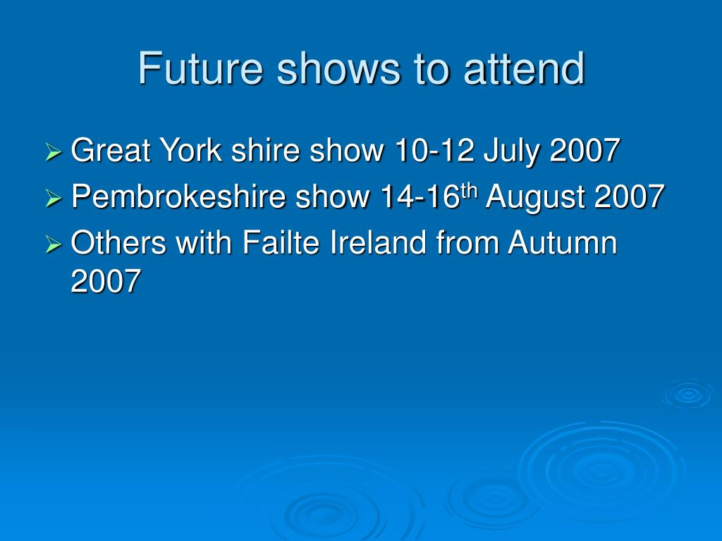 Future shows to attend