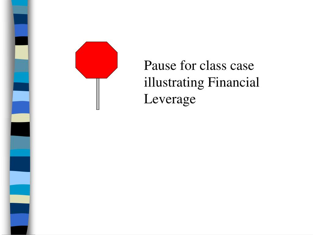 Pause for class case illustrating Financial Leverage