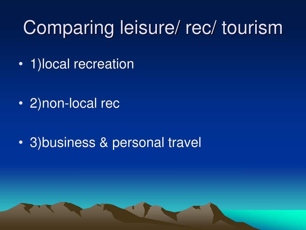 Comparing leisure/ rec/ tourism