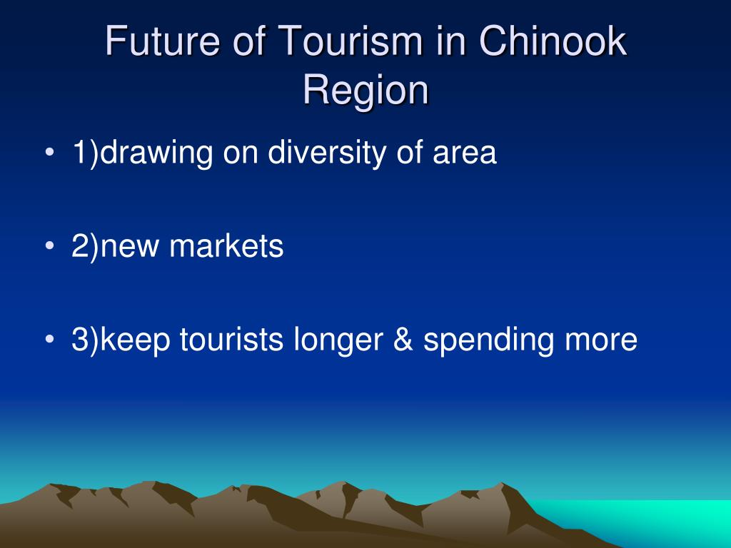 Future of Tourism in Chinook Region