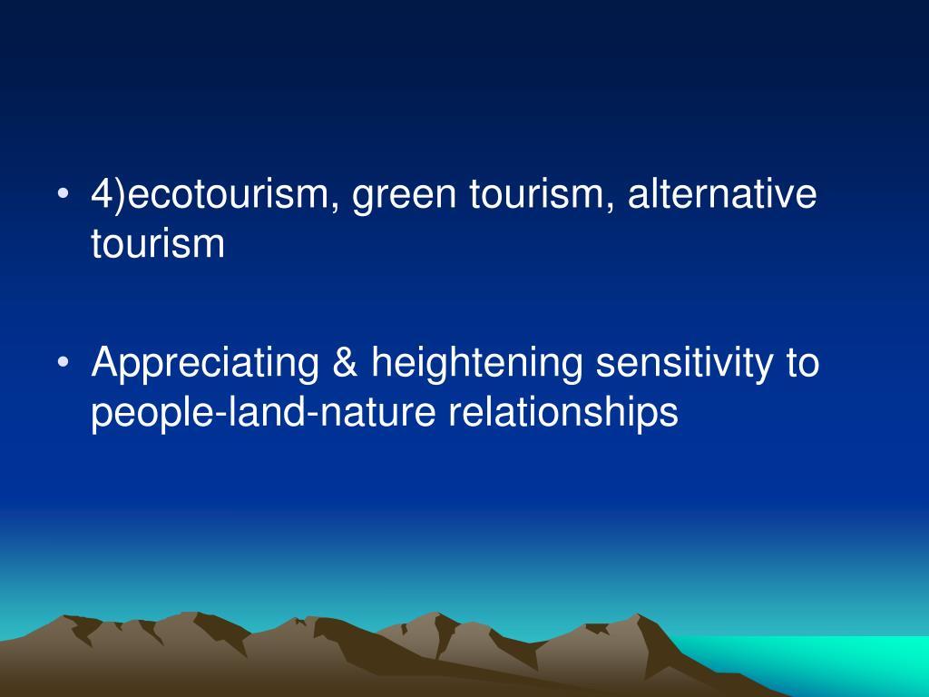 4)ecotourism, green tourism, alternative tourism