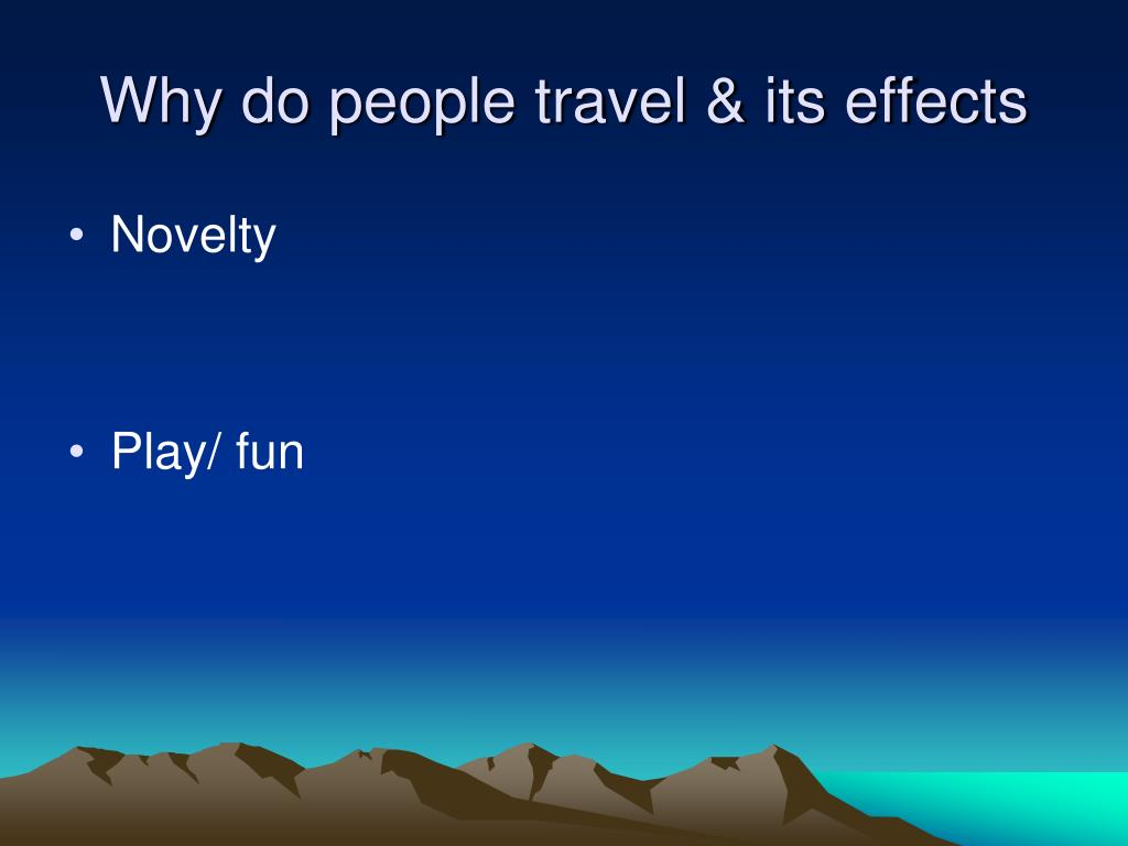 Why do people travel & its effects