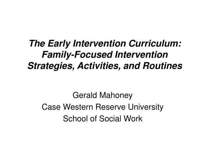 The early intervention curriculum family focused intervention strategies activities and routines