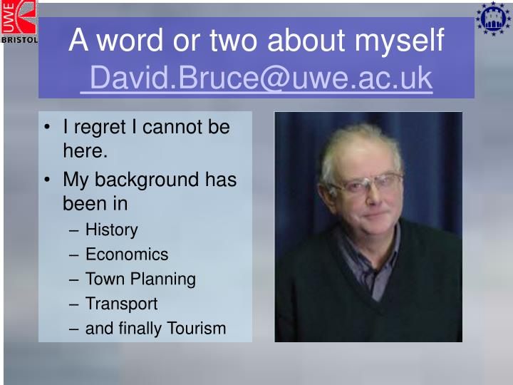 A word or two about myself david bruce@uwe ac uk