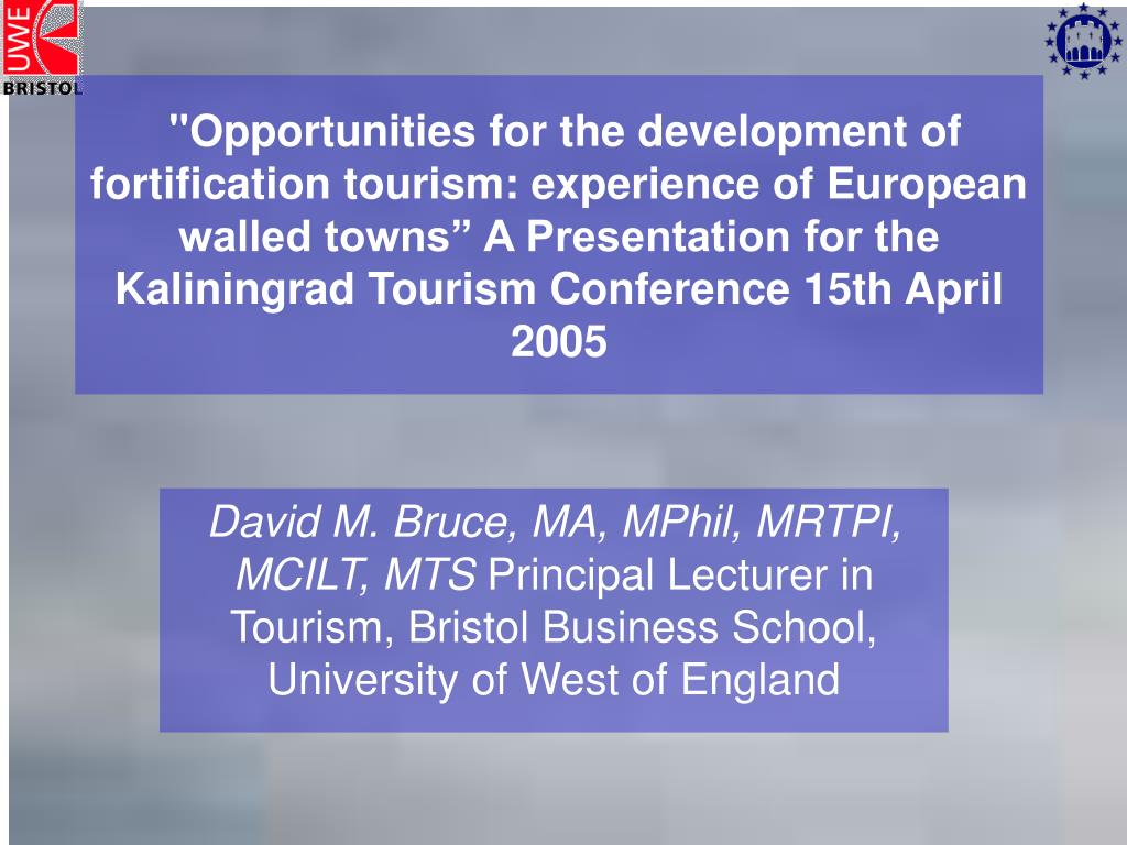 """Opportunities for the development of fortification tourism: experience of European walled towns"" A Presentation for the Kaliningrad Tourism Conference 15th April 2005"
