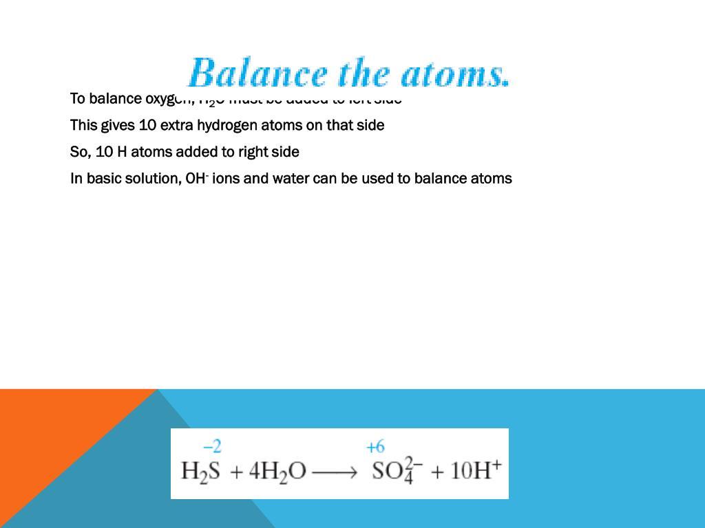 To balance oxygen, H