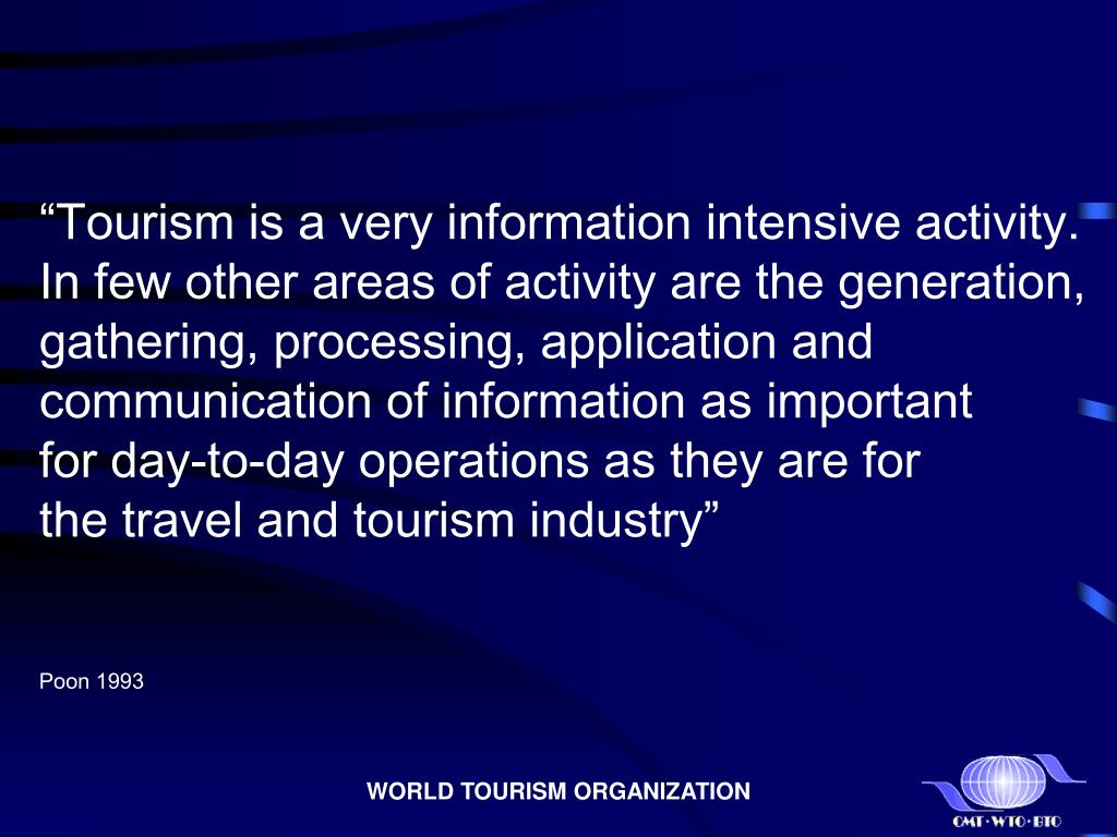 """Tourism is a very information intensive activity."