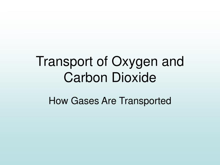 Transport of oxygen and carbon dioxide l.jpg