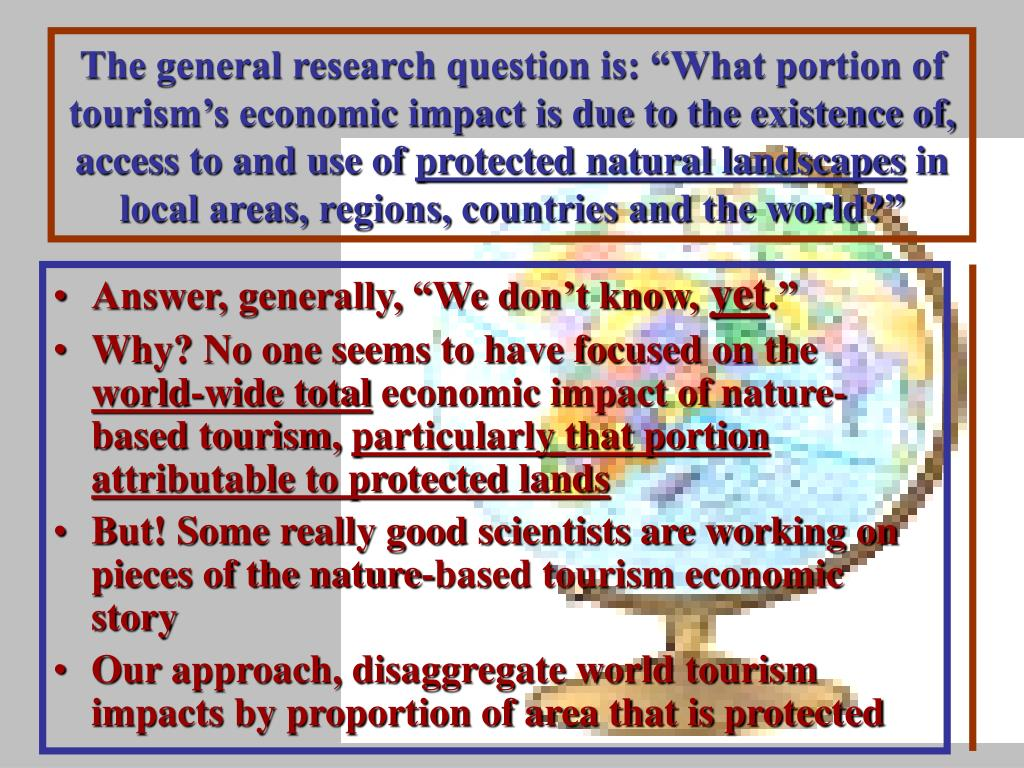"""The general research question is: """"What portion of tourism's economic impact is due to the existence of, access to and use of"""