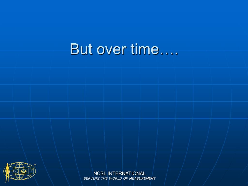 But over time….