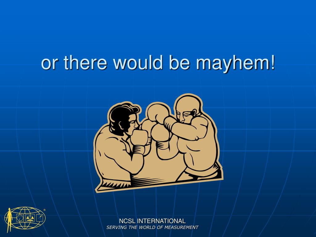or there would be mayhem!