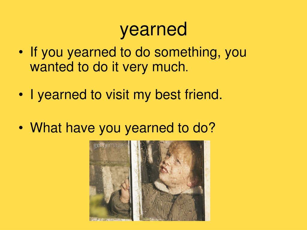 yearned