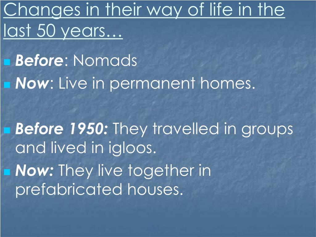 Changes in their way of life in the last 50 years…