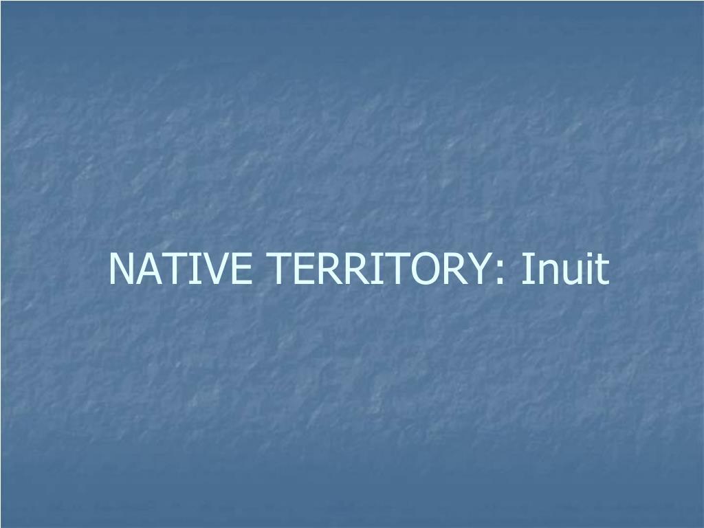 NATIVE TERRITORY: Inuit